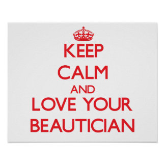 Keep Calm and Love your Beautician Posters