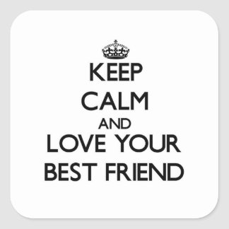 Keep Calm and Love your Best Friend Square Sticker