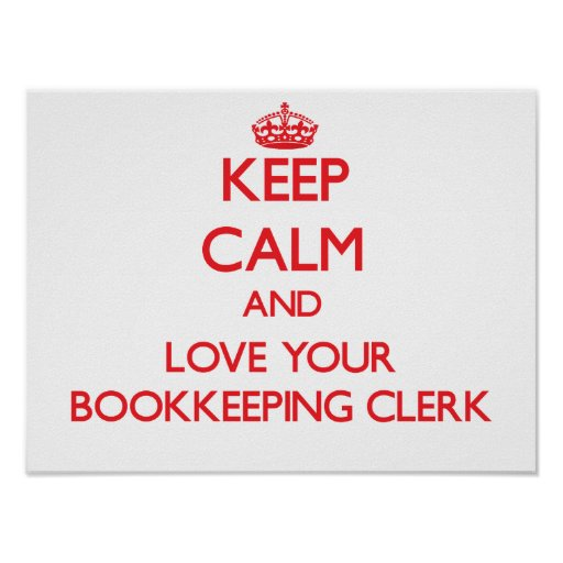 Keep Calm and Love your Bookkeeping Clerk Posters