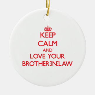 Keep Calm and Love your Brother-in-Law Round Ceramic Decoration