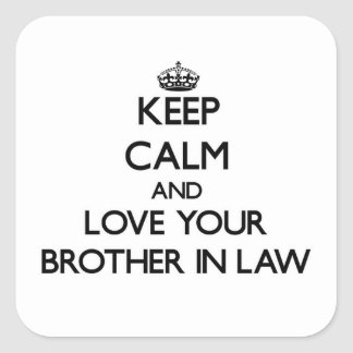 Keep Calm and Love your Brother-in-Law Square Sticker