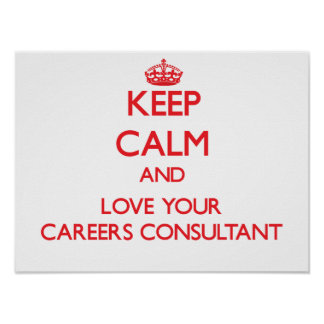 Keep Calm and Love your Careers Consultant Poster
