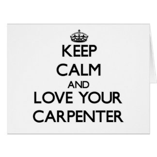Keep Calm and Love your Carpenter Greeting Cards