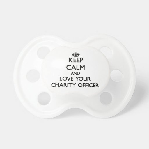 Keep Calm and Love your Charity Officer Baby Pacifier