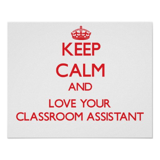 Keep Calm and Love your Classroom Assistant Posters