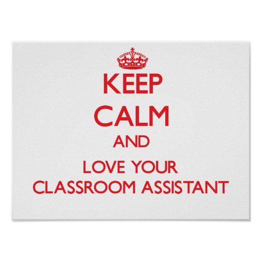 Keep Calm and Love your Classroom Assistant Poster