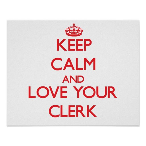 Keep Calm and Love your Clerk Print