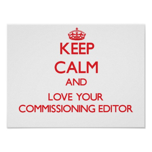 Keep Calm and Love your Commissioning Editor Posters