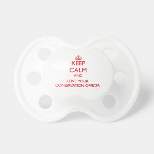 Keep Calm and Love your Conservation Officer Pacifiers