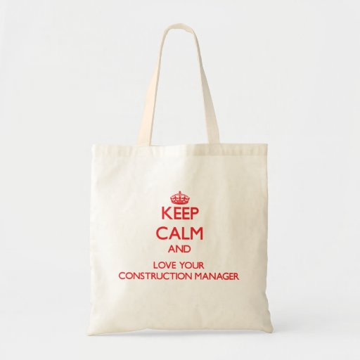 Keep Calm and Love your Construction Manager Canvas Bags