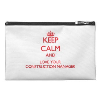 Keep Calm and Love your Construction Manager Travel Accessory Bags