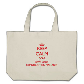 Keep Calm and Love your Construction Manager Tote Bags