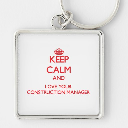 Keep Calm and Love your Construction Manager Keychain