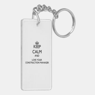 Keep Calm and Love your Construction Manager Acrylic Keychains