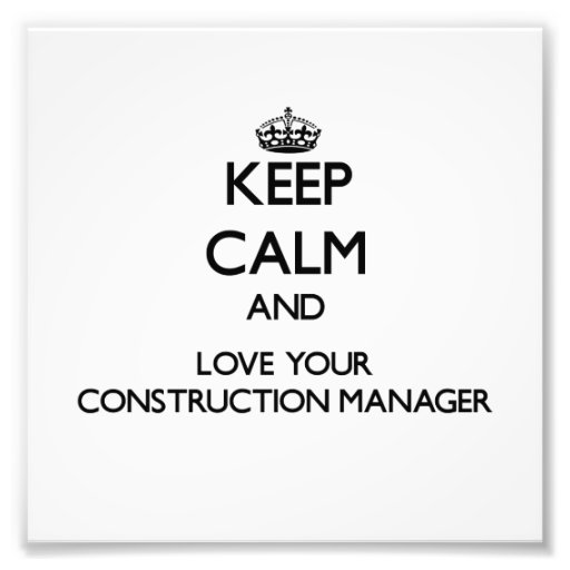 Keep Calm and Love your Construction Manager Photo