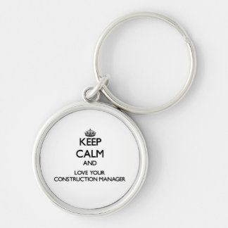 Keep Calm and Love your Construction Manager Silver-Colored Round Key Ring