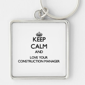 Keep Calm and Love your Construction Manager Silver-Colored Square Key Ring
