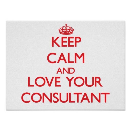 Keep Calm and Love your Consultant Print