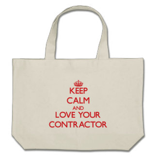 Keep Calm and Love your Contractor Tote Bags