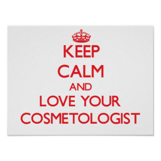 Keep Calm and Love your Cosmetologist Posters