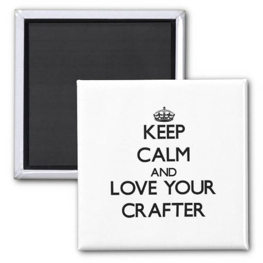 Keep Calm and Love your Crafter Refrigerator Magnets