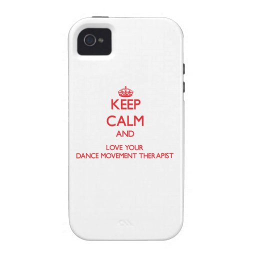 Keep Calm and Love your Dance Movement Therapist Vibe iPhone 4 Cases