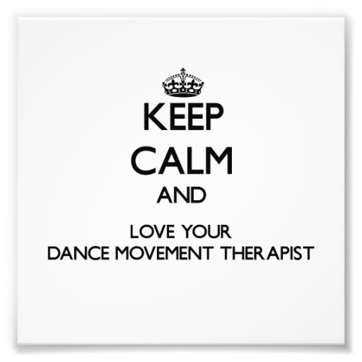 Keep Calm and Love your Dance Movement Therapist Photo