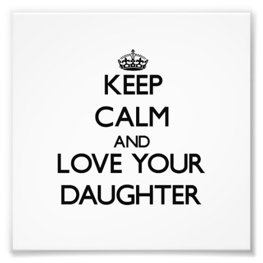 Keep Calm and Love your Daughter Photo Print