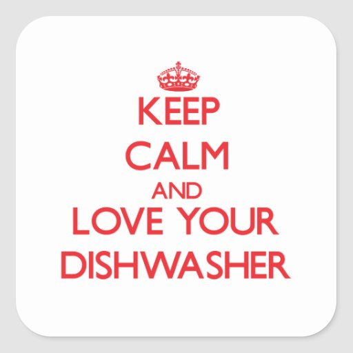 Keep Calm and Love your Dishwasher Stickers