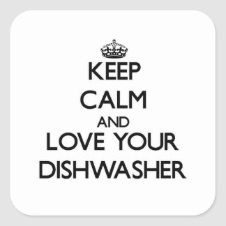 Keep Calm and Love your Dishwasher Square Sticker
