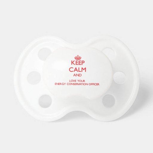 Keep Calm and Love your Energy Conservation Office Baby Pacifiers
