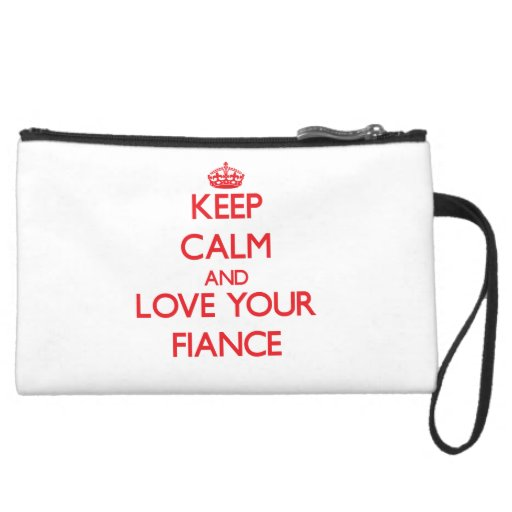 Keep Calm and Love your Fiance Wristlet Clutches
