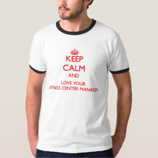 Keep Calm and Love your Fitness Center Manager Tee Shirts