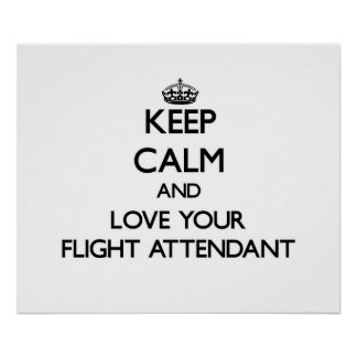 Keep Calm and Love your Flight Attendant Poster