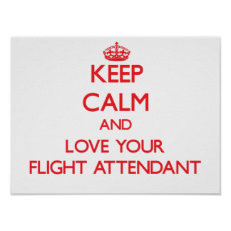 Keep Calm and Love your Flight Attendant Posters