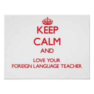 Keep Calm and Love your Foreign Language Teacher Poster