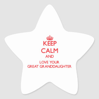 Keep Calm and Love your Great Granddaughter Star Sticker