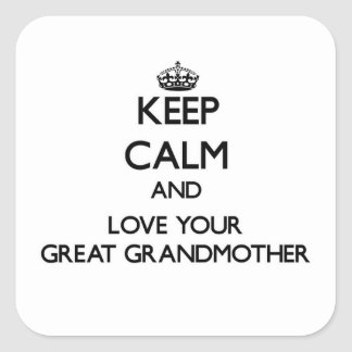 Keep Calm and Love your Great Grandmother Square Sticker