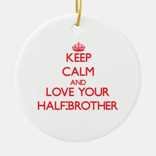 Keep Calm and Love your Half-Brother Ornaments