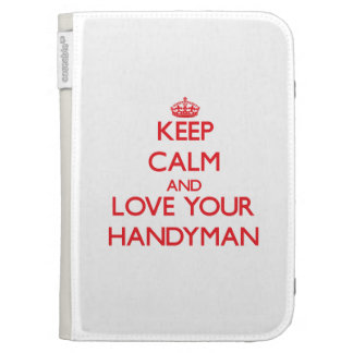 Keep Calm and Love your Handyman Case For The Kindle