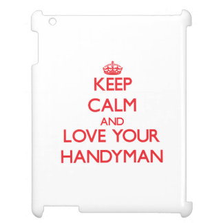 Keep Calm and Love your Handyman Case For The iPad