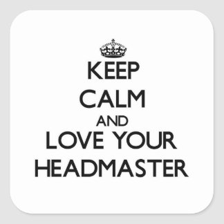 Keep Calm and Love your Headmaster Square Stickers