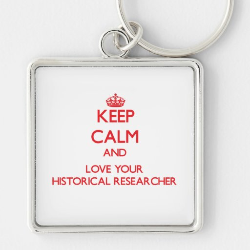 Keep Calm and Love your Historical Researcher Keychains