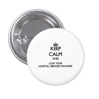 Keep Calm and Love your Hospital Services Manager 3 Cm Round Badge
