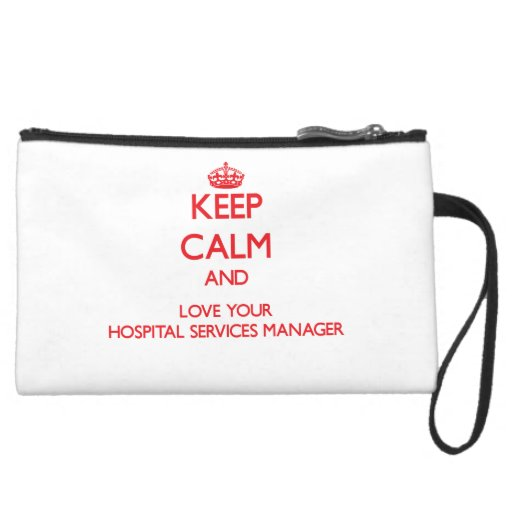 Keep Calm and Love your Hospital Services Manager Wristlet Clutch