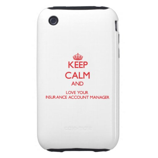 Keep Calm and Love your Insurance Account Manager Tough iPhone 3 Case