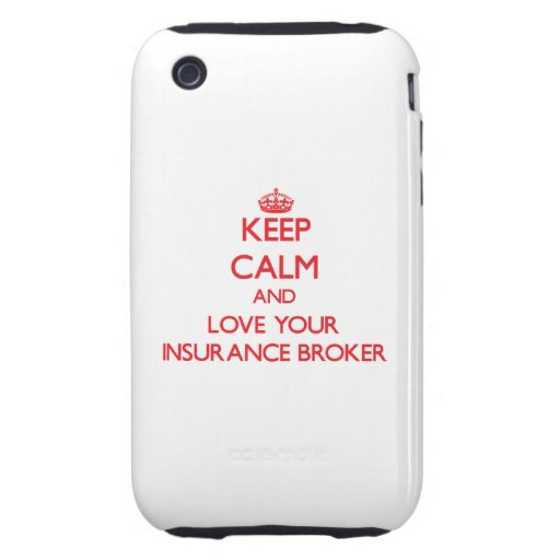 Keep Calm and Love your Insurance Broker Tough iPhone 3 Case
