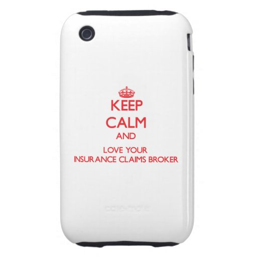 Keep Calm and Love your Insurance Claims Broker Tough iPhone 3 Cases