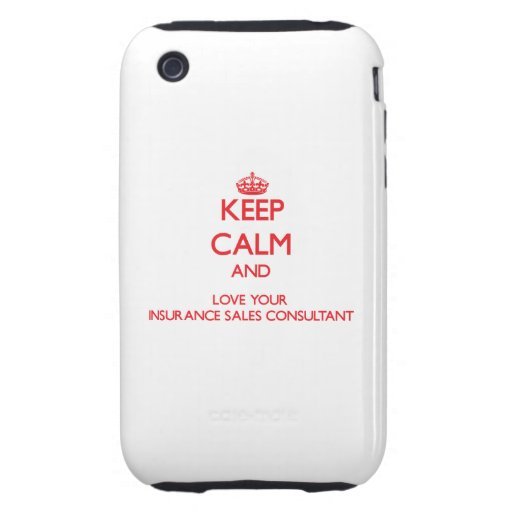 Keep Calm and Love your Insurance Sales Consultant Tough iPhone 3 Cases