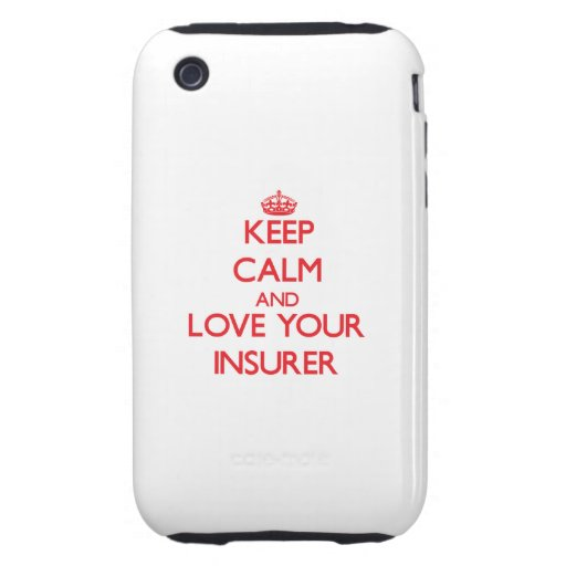 Keep Calm and Love your Insurer Tough iPhone 3 Covers